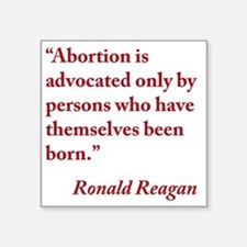 """reagan-abortion-quote-squar Square Sticker 3"""" x 3"""""""