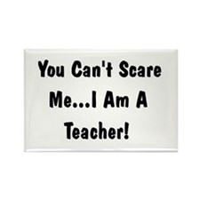 You Can't Scare Me I'm a Teacher Rectangle Magnet
