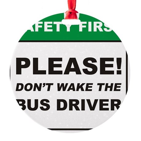 Bus_Driver_Dont_Wake_RK2011_10x10 Round Ornament