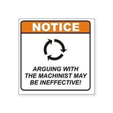 "Machinist_Notice_Argue_RK20 Square Sticker 3"" x 3"""
