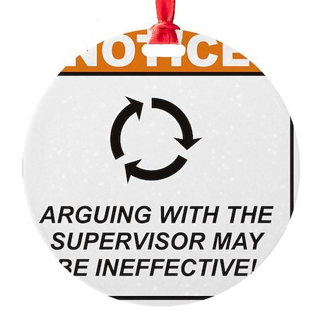 Supervisor_Notice_Argue_RK2011_10x1 Round Ornament