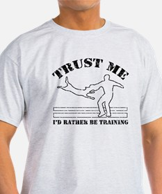 Trust me - Id rather be training T-Shirt
