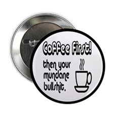"""Coffee First, Then Your Bullshit 2.25"""" Button (10"""