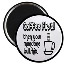 """Coffee First, Then Your Bullshit 2.25"""" Magnet (10"""