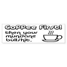 Coffee First, Then Your Bullshit Bumper Sticker