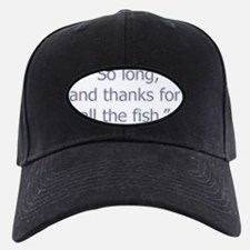 So Long and thanks for all the fish Baseball Hat