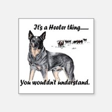 "Its A Heeler Thing.... Square Sticker 3"" x 3"""