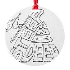 steep and deep Ornament