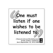 """Rochefoucauld Listen Quote Square Sticker 3"""" x 3"""""""