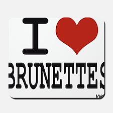 I love brunettes Mousepad