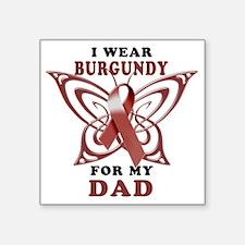 "I Wear Burgundy for my Dad Square Sticker 3"" x 3"""