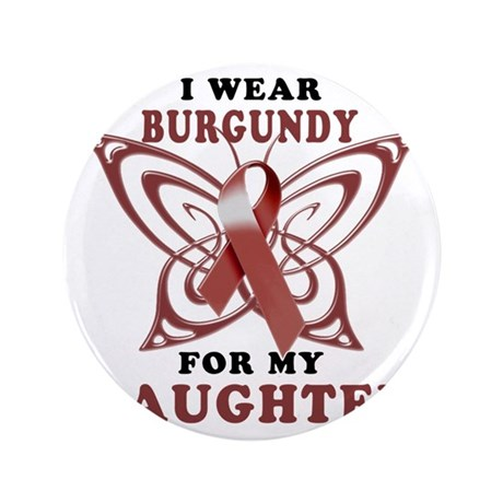 "I Wear Burgundy for my Daughter 3.5"" Button"