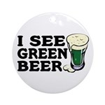 I See Green Beer St Pat's Ornament (Round)