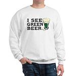 I See Green Beer St Pat's Sweatshirt