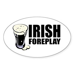 Irish Foreplay Beer Oval Decal