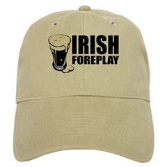 Irish Foreplay Beer Baseball Cap
