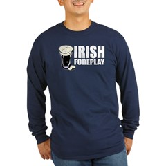 Irish Foreplay Beer Long Sleeve Dark T-Shirt