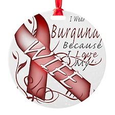 I Wear Burgundy Because I Love My W Ornament