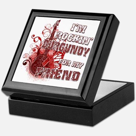 Im Rockin Burgundy for my Friend Keepsake Box