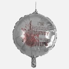 Im Rockin Burgundy for my Wife Balloon