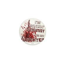 Im Rockin Burgundy for my Daughter Mini Button
