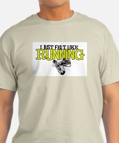 Just Felt Like Running T-Shirt