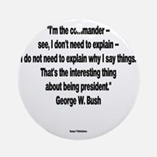 I Dont Need To Explain - George W B Round Ornament