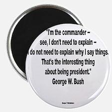 I Dont Need To Explain - George W Bush Magnet