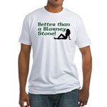 Better than a Blarney Stone Fitted T-Shirt