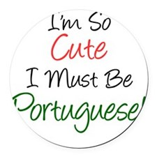 Im So Cute Must Be Portuguese Round Car Magnet
