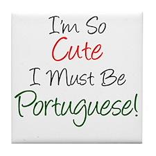 Im So Cute Must Be Portuguese Tile Coaster