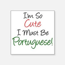 "Im So Cute Must Be Portugue Square Sticker 3"" x 3"""