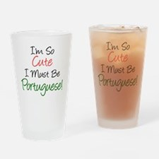 Im So Cute Must Be Portuguese Drinking Glass