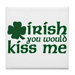 Irish You Would Kiss Me Tile Coaster