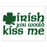 Irish You Would Kiss Me Small Poster