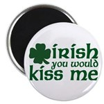 Irish You Would Kiss Me Magnet