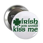 Irish You Would Kiss Me Button