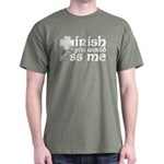 Irish You Would Kiss Me Dark T-Shirt