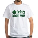 Irish You Would Kiss Me White T-Shirt