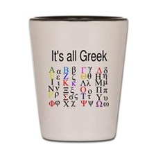 it-s-all-greek-. Shot Glass