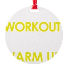 Your workout is my warm up Ornament