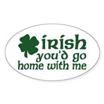 Irish Go Home With Me Oval Sticker