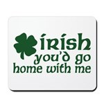Irish Go Home With Me Mousepad
