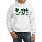 Irish Go Home With Me Hooded Sweatshirt