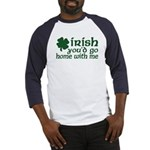 Irish Go Home With Me Baseball Jersey