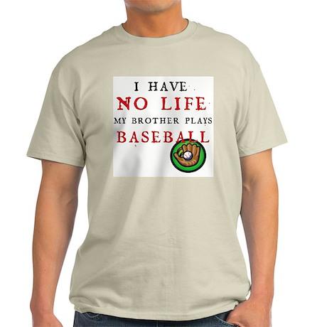 No Life...Brother Plays Baseball Light T-Shirt