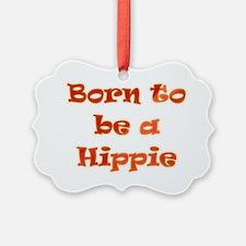 born to be a hippie.gif Ornament