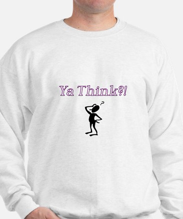 Ya Think?! Sweatshirt
