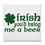 Irish Bring Me a Beer Tile Coaster