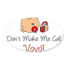 Dont Make Me Call Vovo Oval Car Magnet